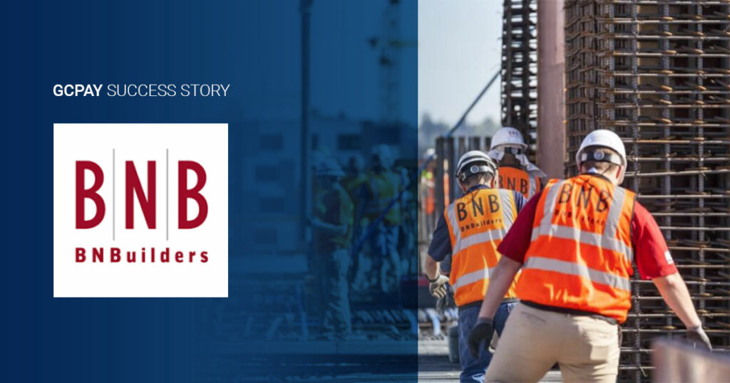 BNBuilders Saves Time And Reduces Risk For Project Teams With GCPay
